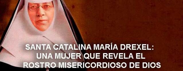 Santa Catalina María Drexel: una mujer que revela el rostro misericordioso de Dios