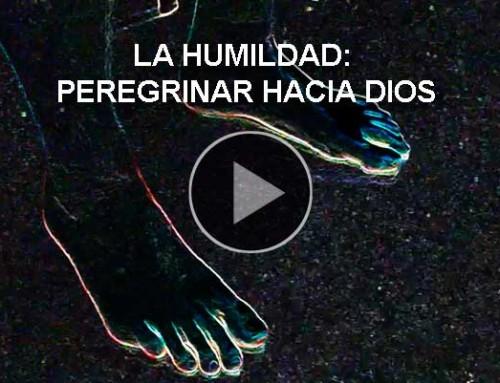 La humildad: peregrinar hacia Dios