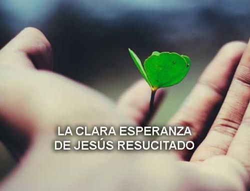 La clara esperanza de Jesús Resucitado