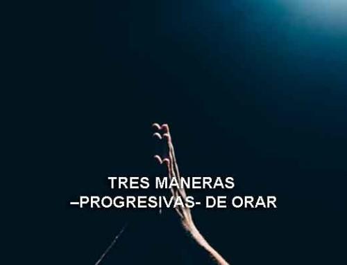 Tres maneras –progresivas- de orar