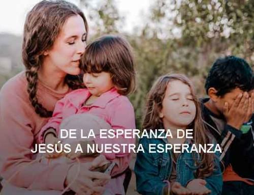 De la esperanza de Jesús a nuestra esperanza